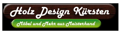 Holz Design Kürsten - Möbel und mehr aus Meisterhand